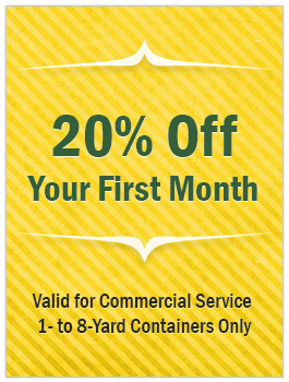 20% Off Your First Month - Valid for Commercial Service 1- to 8-Yard Containers Only
